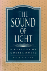 The Sound of Light: A History of Gospel Music Cover Image