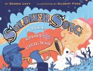 Soldier Song: A True Story of the Civil War Cover Image