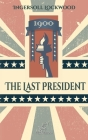 1900 - The Last President: New edition with explanatory notes of historical and biblical references Cover Image