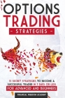 Options Trading Strategies: 13 Secret Strategies to Become a Successful Trader in 7 Days or Less, for Advanced and Beginners Cover Image
