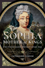 Sophia - Mother of Kings: The Finest Queen Britain Never Had Cover Image