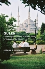 Gulen: The Ambiguous Politics of Market Islam in Turkey and the World Cover Image