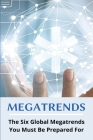 Megatrends: The Six Global Megatrends You Must Be Prepared For: Mega Trends Cover Image