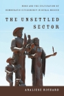 The Unsettled Sector: Ngos and the Cultivation of Democratic Citizenship in Rural Mexico Cover Image