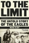 To the Limit: The Untold Story of the Eagles Cover Image