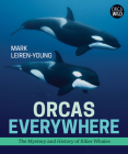 Orcas Everywhere: The Mystery and History of Killer Whales Cover Image