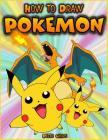 How to Draw Pokemon: How to Draw Pokemon Characters: Pokemon Drawing for Beginners: How to Draw Pokemon Featuring 50+ Pokemon Characters Dr Cover Image