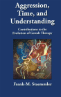 Aggression, Time, and Understanding: Contributions to the Evolution of Gestalt Therapy Cover Image