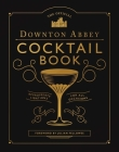 The Official Downton Abbey Cocktail Book: Appropriate Libations for All Occasions (Downton Abbey Cookery) Cover Image