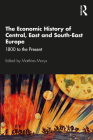 The Economic History of Central, East and South-East Europe: 1800 to the Present Cover Image