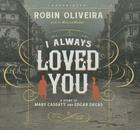 I Always Loved You: A Story of Mary Cassatt and Edgar Degas Cover Image