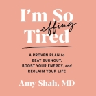 I'm So Effing Tired Lib/E: A Proven Plan to Beat Burnout, Boost Your Energy, and Reclaim Your Life Cover Image