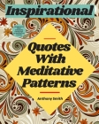 Meditative Patterns With Inspirational Quotes Coloring Book For Adults: : 40 Wonderful Coloring Pages For Relaxation and Creativity Cover Image
