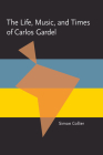 The Life, Music, and Times of Carlos Gardel (Pitt Latin American Series) Cover Image