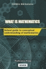 What is Mathematics: School Guide to Conceptual Understanding of Mathematics Cover Image