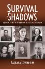 Survival in the Shadows: Seven Jews Hidden in Hitler's Berlin Cover Image