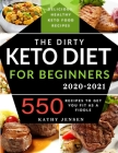 The Dirty Keto Diet for Beginners 2020: Turbocharge Your Weight Loss Journey without Restrictions. 550 Recipes to Get You Fit as a Fiddle + Full Low C Cover Image