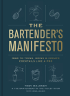 The Bartender's Manifesto: How to Think, Drink, and Create Cocktails Like a Pro Cover Image