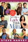 Act Like a Lady, Think Like a Man Movie Tie-in Edition: What Men Really Think About Love, Relationships, Intimacy, and Commitmen Cover Image