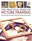 Practical Book of Picture Framing: How to Make More Than 100 Classic and Decorative Frames Cover Image