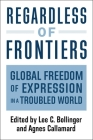 Regardless of Frontiers: Global Freedom of Expression in a Troubled World Cover Image