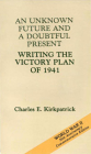 An Unknown Future and a Doubtful Present: Writing the Victory Plan of 1941: Writing the Victory Plan of 1941 (American Forces in Action) Cover Image