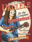 How to Play the Ukulele for the Complete Ignoramus Cover Image