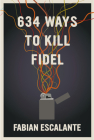634 Ways to Kill Fidel Cover Image