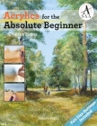 Acrylics for the Absolute Beginner (ABSOLUTE BEGINNER ART) Cover Image