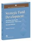 Strategic Fund Development: Building Profitable Relationships That Last: Building Profitable Relationships That Last (Aspen's Fundraising Series for the 21st Century) Cover Image