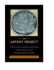 The Advent Project: The Later Seventh-Century Creation of the Roman Mass Proper Cover Image