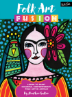Folk Art Fusion: Learn to paint colorful contemporary folk art in acrylic Cover Image