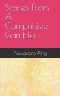 Stories From A Compulsive Gambler Cover Image