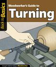 Woodworker's Guide to Turning: Straight Talk for Today's Woodworker (Back to Basics (Fox Chapel Publishing)) Cover Image