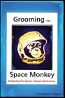 Grooming the Space Monkey: Mitigating Our Species' Absurd Adolescence Cover Image