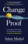 Change Proof: Leveraging the Power of Uncertainty to Build Long-Term Resilience Cover Image