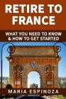 Retire to France: What you need to know & How to get started Cover Image