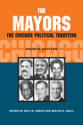 The Mayors: The Chicago Political Tradition, fourth edition Cover Image