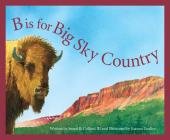 B Is for Big Sky Country: A Montana Alphabet (Discover America State by State) Cover Image