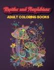 Reptiles and Amphibians Adult Coloring Books: An Adult Coloring Book with Beautiful Snake, Lizards, Turtle, Frogs Designs for Stress Relief And Relaxa Cover Image