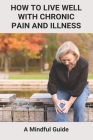 How To Live Well With Chronic Pain And Illness: A Mindful Guide: Low Back Chronic Pain Cover Image