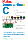 Jumpstarting C: Learn the All-Purpose Programming Language for Microcontrollers and Computers Cover Image