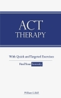 ACT Therapy: A Simple and New Psychotherapeutic Method with Experiential Exercises to Break Free from Anxiety, Depression, Panic At Cover Image