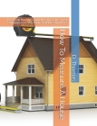 How To Measure A House: Based on the ANSI Guideline, this is the most complete teaching book available anywhere. Cover Image
