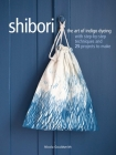 Shibori: The art of indigo dyeing with step-by-step techniques and 25 projects to make Cover Image
