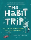 The Habit Trip: A Fill-in-the-Blank Journey to a Life on Purpose Cover Image