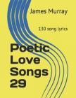 Poetic Love Songs 29: 130 song lyrics Cover Image