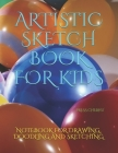 Artistic Sketch Book for Kids: Notebook for Drawing, Doodling and Sketching. Cover Image