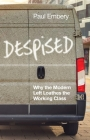 Despised: Why the Modern Left Loathes the Working Class Cover Image