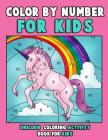 Color by Number for Kids: Unicorn Coloring Activity Book for Kids: Really Relaxing Unicorn Activity Book Filled with Gorgeous Magical Horses Cover Image